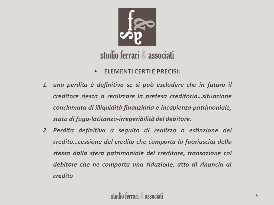 6 ELEMENTI CERTI E PRECISI: 1.una perdita è definitiva se si può escludere che in futuro il creditore riesca a realizzare la pretesa creditoria…situaz