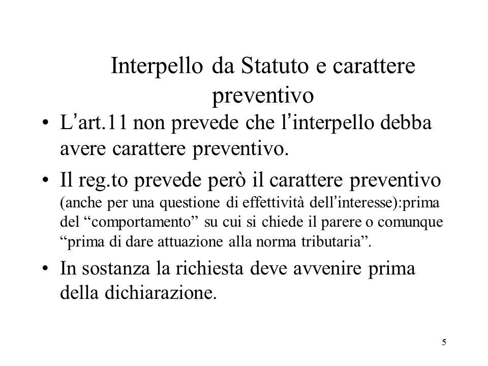 5 Interpello da Statuto e carattere preventivo L'art.11 non prevede che l'interpello debba avere carattere preventivo. Il reg.to prevede però il carat