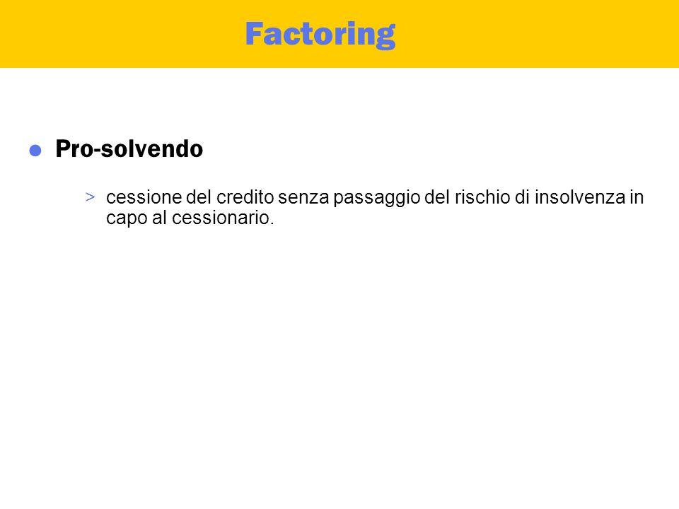 Factoring  Pro-soluto >la cessione di un bene aziendale (credito) ad un terzo.