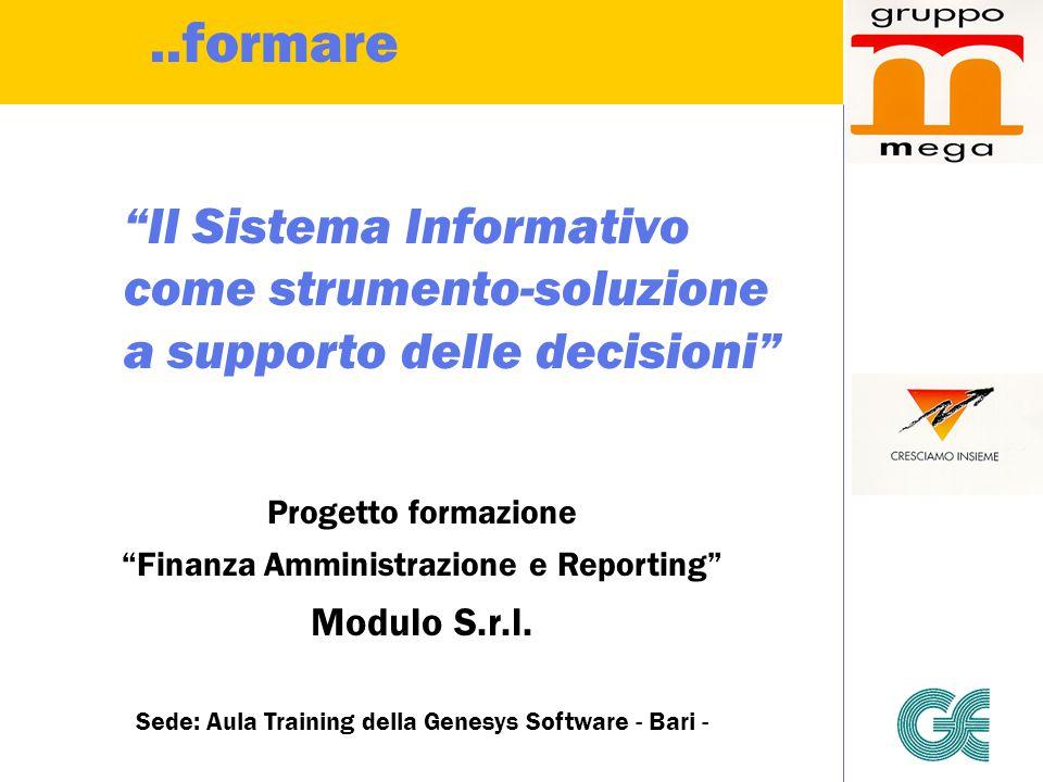 Il Sistema Informativo come strumento-soluzione a supporto delle decisioni Progetto formazione Finanza Amministrazione e Reporting Modulo S.r.l.