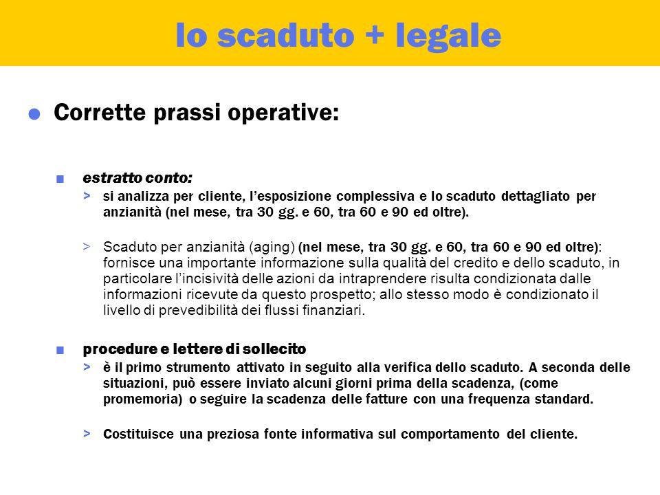 lo scaduto + legale  Definizioni: >analisi e recupero crediti: identificare tempestivamente lo scaduto e attivarsi per il suo recupero.