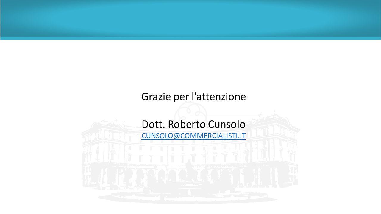 Grazie per l'attenzione Dott. Roberto Cunsolo CUNSOLO@COMMERCIALISTI.IT