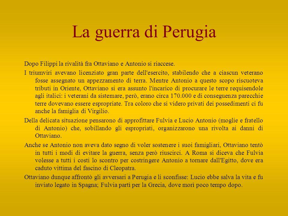 La guerra di Perugia Dopo Filippi la rivalità fra Ottaviano e Antonio si riaccese.