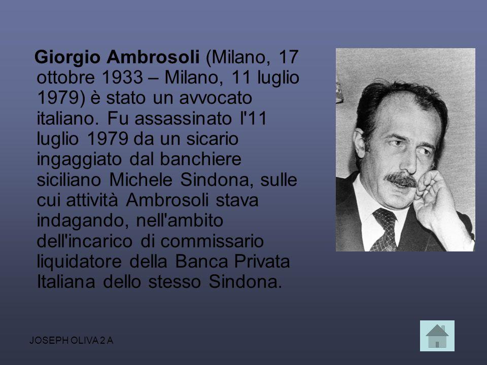 JOSEPH OLIVA 2 A Giorgio Ambrosoli (Milano, 17 ottobre 1933 – Milano, 11 luglio 1979) è stato un avvocato italiano. Fu assassinato l'11 luglio 1979 da