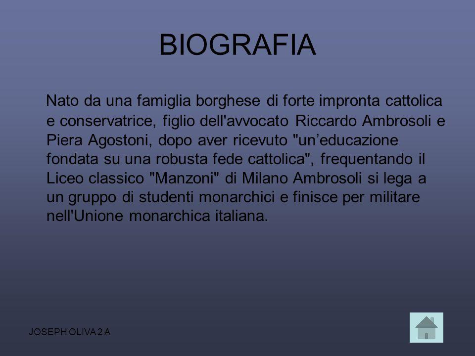 JOSEPH OLIVA 2 A BIOGRAFIA Nato da una famiglia borghese di forte impronta cattolica e conservatrice, figlio dell'avvocato Riccardo Ambrosoli e Piera