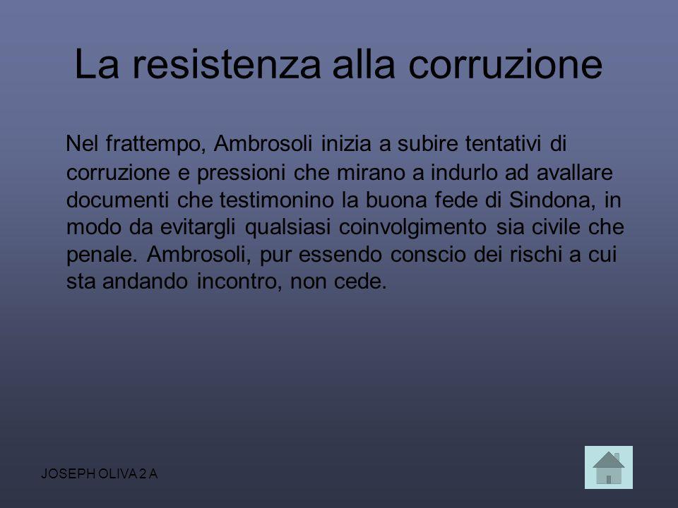 JOSEPH OLIVA 2 A La resistenza alla corruzione Nel frattempo, Ambrosoli inizia a subire tentativi di corruzione e pressioni che mirano a indurlo ad av