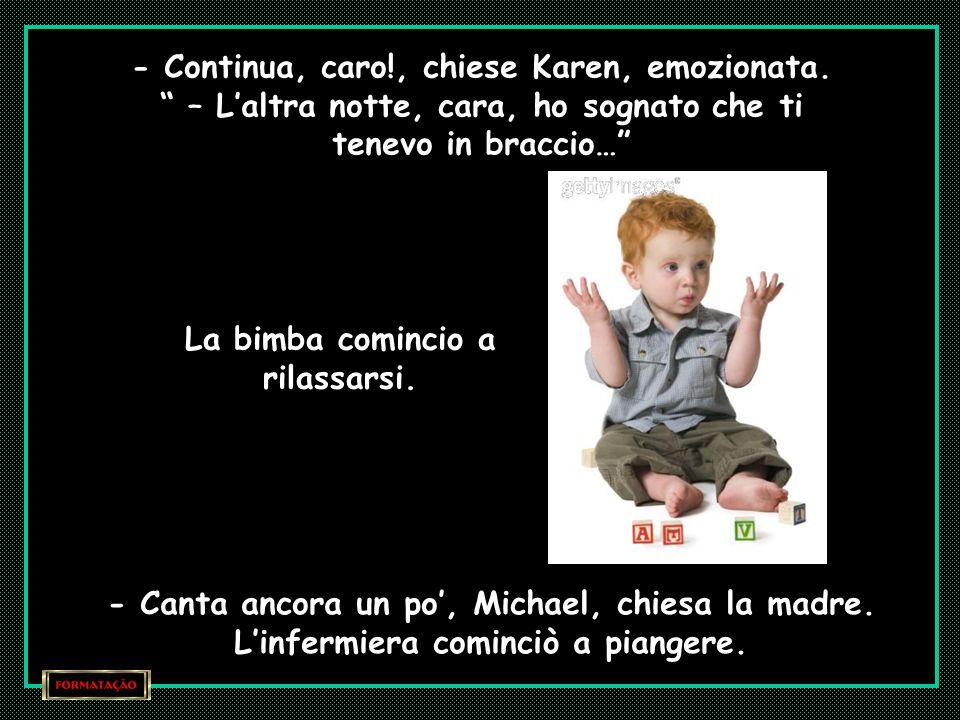 """Per favore, non portare via il mio sole sebbene..."""" Mentre Michael cantava, la respirazione difficile del bebè tornava soave."""