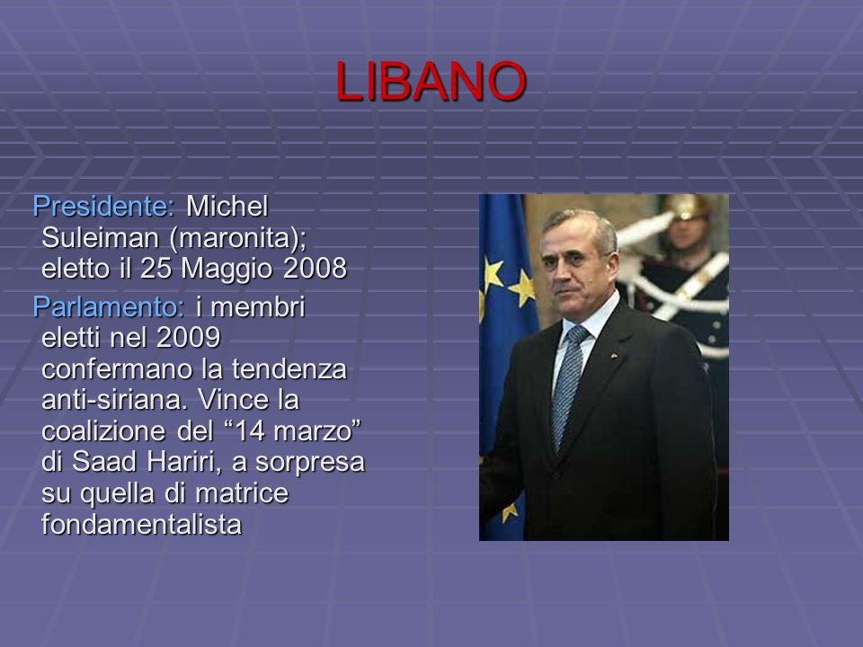LIBANO Presidente: Michel Suleiman (maronita); eletto il 25 Maggio 2008 Presidente: Michel Suleiman (maronita); eletto il 25 Maggio 2008 Parlamento: i membri eletti nel 2009 confermano la tendenza anti-siriana.