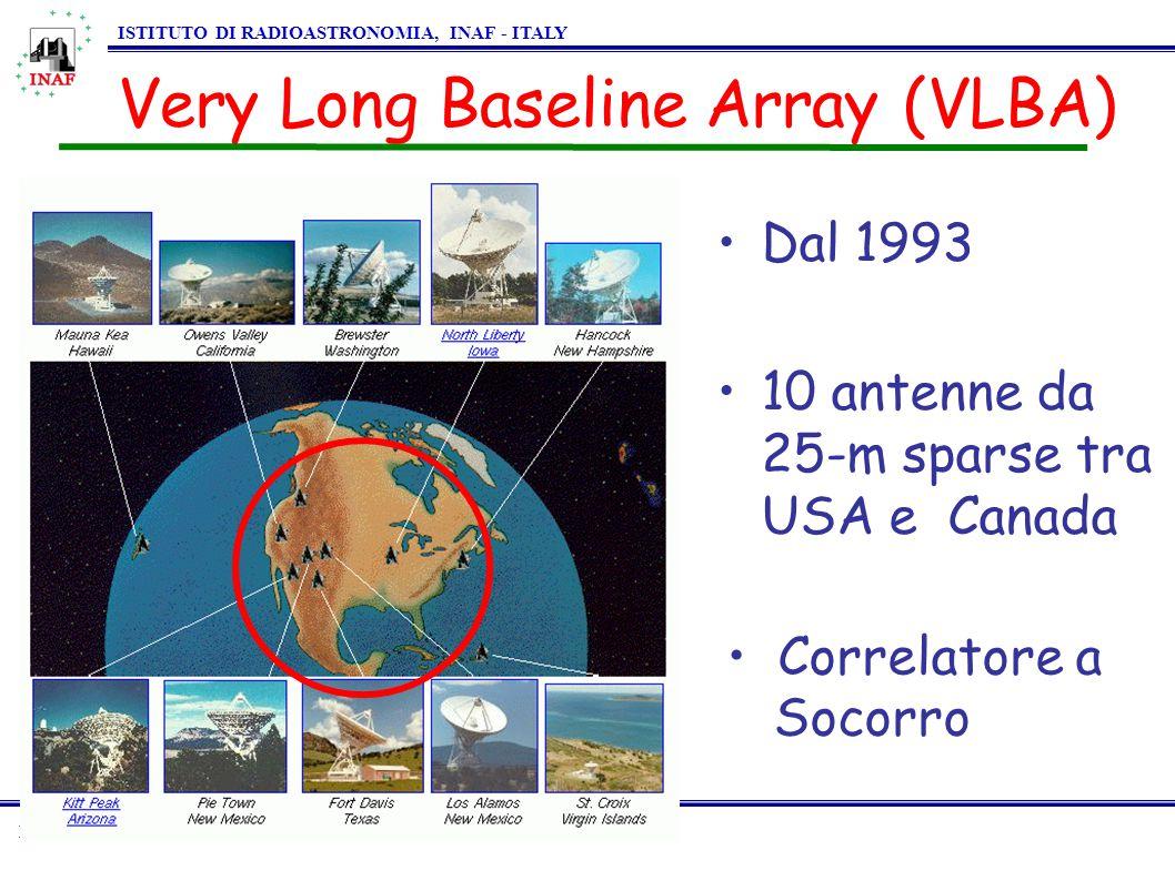 RADIOASTRONOMY ISTITUTO DI RADIOASTRONOMIA, INAF - ITALY Very Long Baseline Array (VLBA) Dal 1993 10 antenne da 25-m sparse tra USA e Canada Correlatore a Socorro