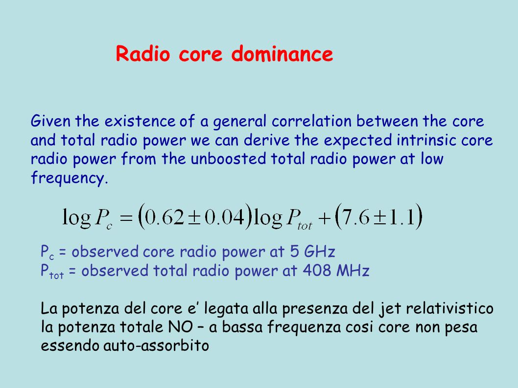 Given the existence of a general correlation between the core and total radio power we can derive the expected intrinsic core radio power from the unboosted total radio power at low frequency.