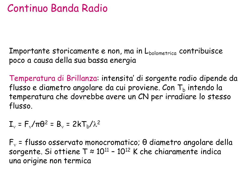 Continuo Banda Radio Importante storicamente e non, ma in L bolometrica contribuisce poco a causa della sua bassa energia Temperatura di Brillanza: intensita' di sorgente radio dipende da flusso e diametro angolare da cui proviene.