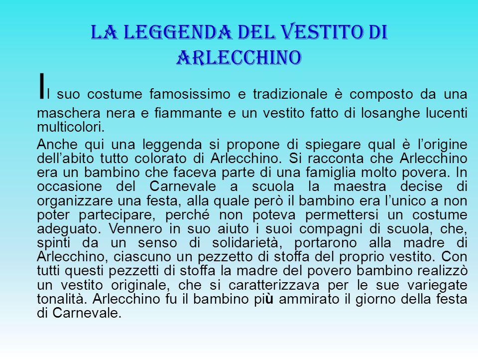 LA LEGGENDA DEL VESTITO DI ARLECCHINO I l suo costume famosissimo e tradizionale è composto da una maschera nera e fiammante e un vestito fatto di los