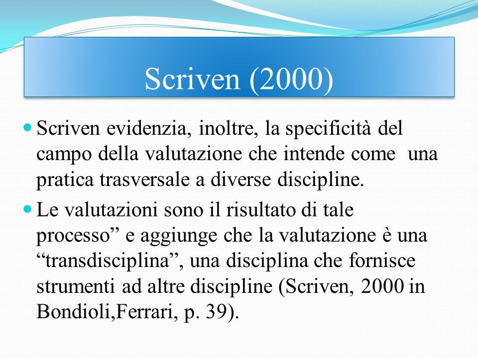 Scriven evidenzia, inoltre, la specificità del campo della valutazione che intende come una pratica trasversale a diverse discipline.