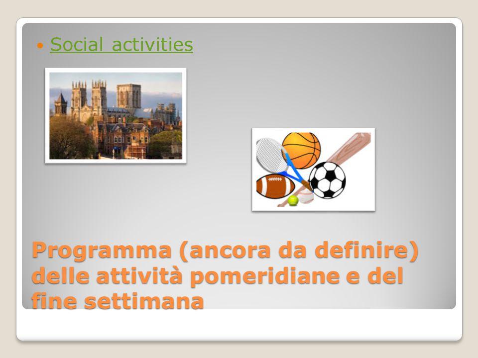 Programma (ancora da definire) delle attività pomeridiane e del fine settimana Social activities