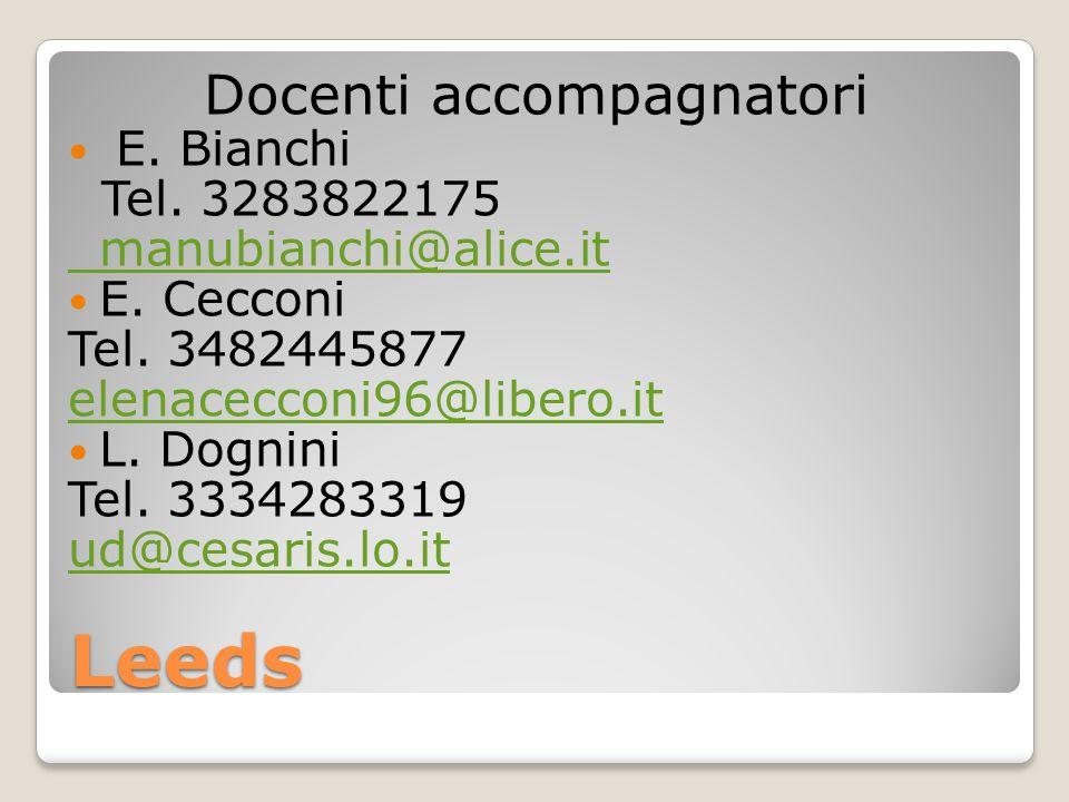Leeds Docenti accompagnatori E. Bianchi Tel. 3283822175 manubianchi@alice.it E. Cecconi Tel. 3482445877 elenacecconi96@libero.it L. Dognini Tel. 33342