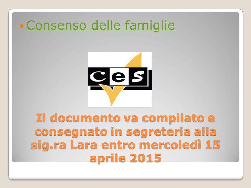 Il documento va compilato e consegnato in segreteria alla sig.ra Lara entro mercoledì 15 aprile 2015 Consenso delle famiglie