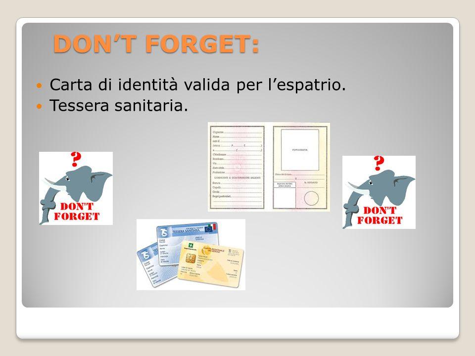 DON'T FORGET: Carta di identità valida per l'espatrio. Tessera sanitaria.