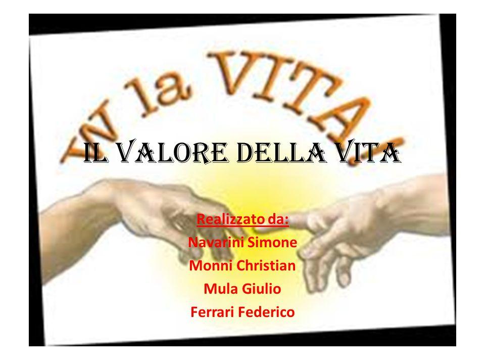 Il valore della vita Realizzato da: Navarini Simone Monni Christian Mula Giulio Ferrari Federico
