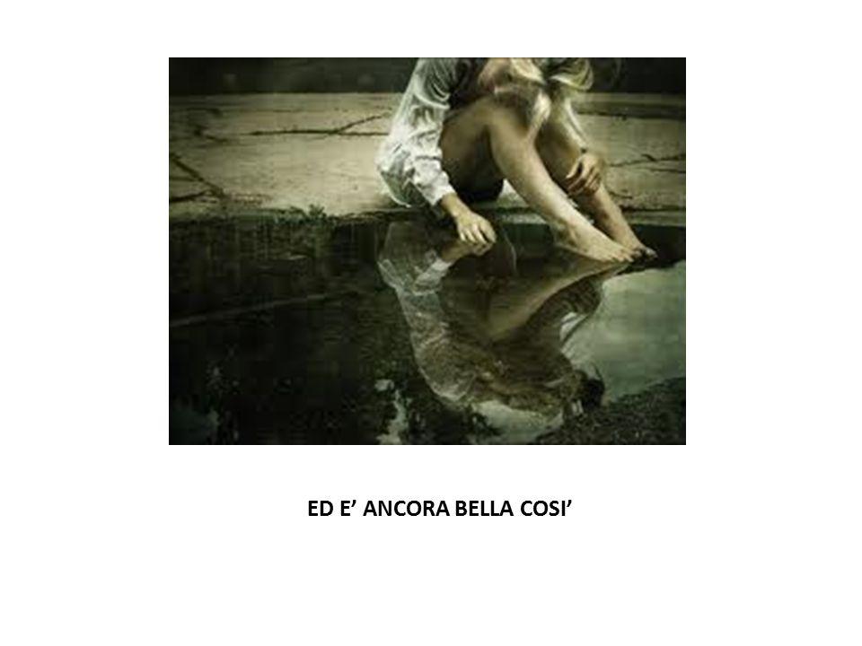 ED E' ANCORA BELLA COSI'