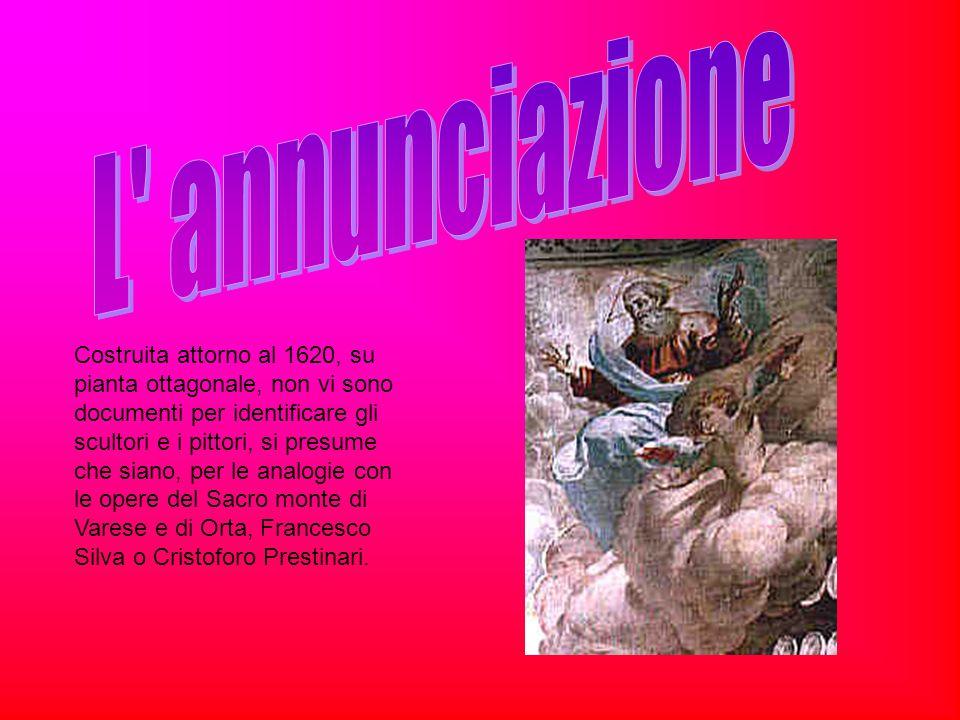 Costruita attorno al 1620, su pianta ottagonale, non vi sono documenti per identificare gli scultori e i pittori, si presume che siano, per le analogie con le opere del Sacro monte di Varese e di Orta, Francesco Silva o Cristoforo Prestinari.