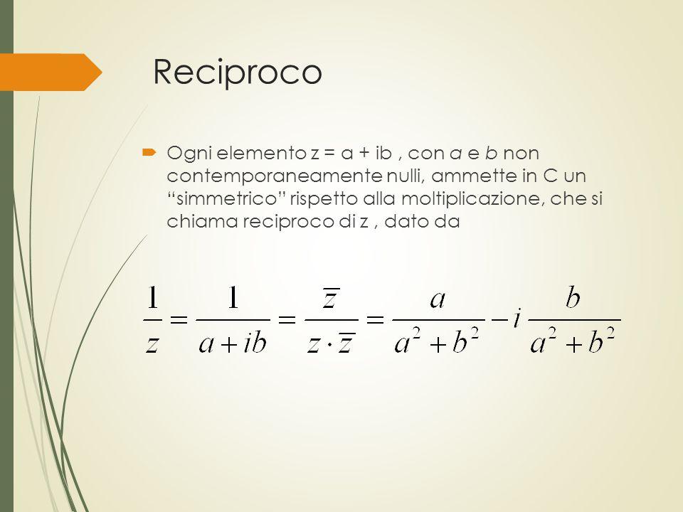 """Reciproco  Ogni elemento z = a + ib, con a e b non contemporaneamente nulli, ammette in C un """"simmetrico"""" rispetto alla moltiplicazione, che si chiam"""