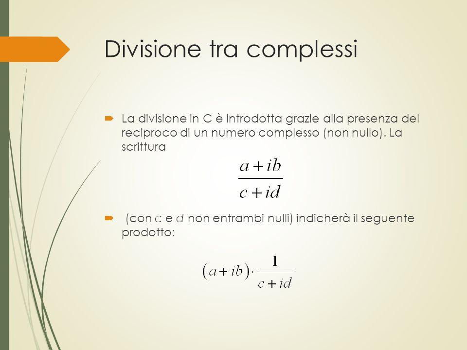 Divisione tra complessi  La divisione in C è introdotta grazie alla presenza del reciproco di un numero complesso (non nullo). La scrittura  (con c
