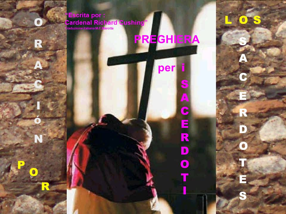 "O R A C I ó N P O R LOS S A C E R D O T E S ""Escrita por : Cardenal Richard Cushing"" Traduzione italiana M.E.Marotta SACERDOTISACERDOTI PREGHIERA per"
