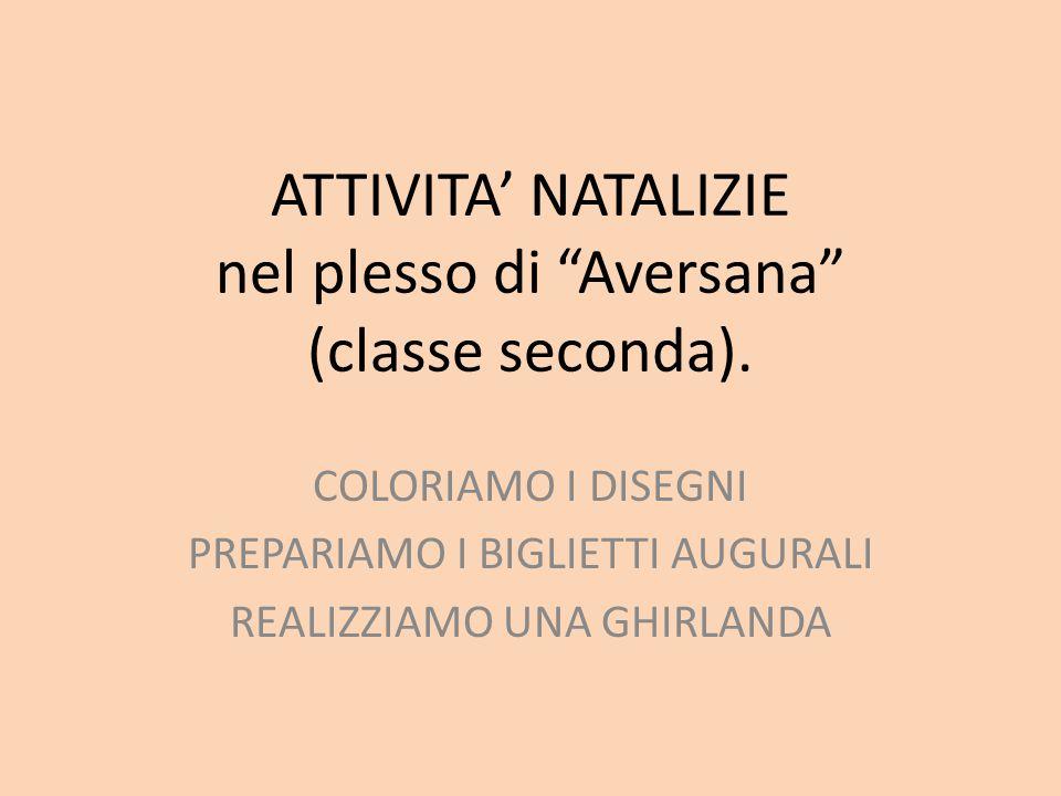 """ATTIVITA' NATALIZIE nel plesso di """"Aversana"""" (classe seconda). COLORIAMO I DISEGNI PREPARIAMO I BIGLIETTI AUGURALI REALIZZIAMO UNA GHIRLANDA"""
