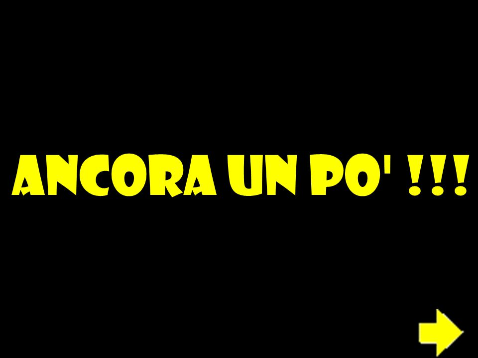 ANCORA UN PO !!!