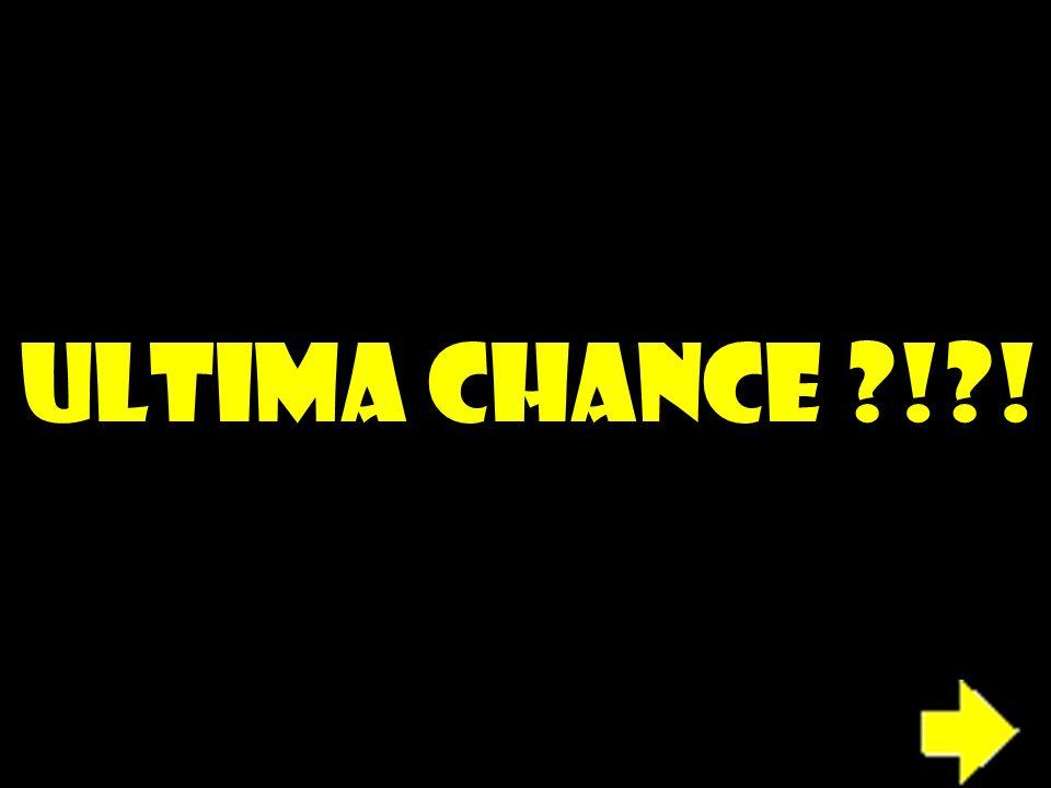 ULTIMA CHANCE ?!?!