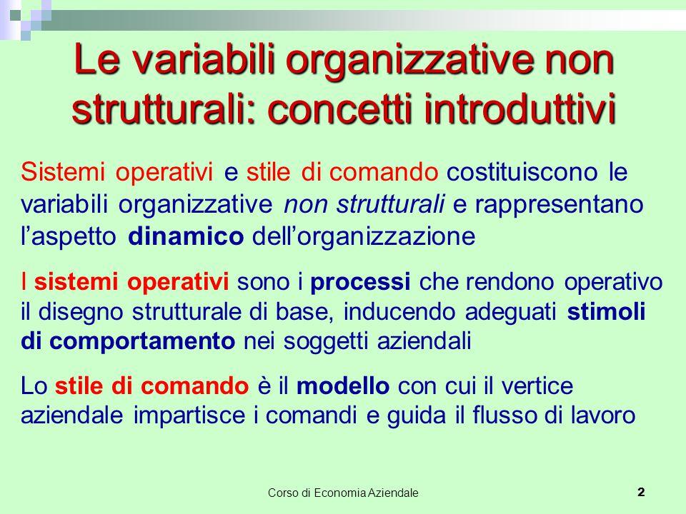 Corso di Economia Aziendale 2 Le variabili organizzative non strutturali: concetti introduttivi Sistemi operativi e stile di comando costituiscono le