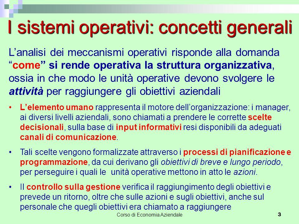 """Corso di Economia Aziendale 3 I sistemi operativi: concetti generali L'analisi dei meccanismi operativi risponde alla domanda """"come"""" si rende operativ"""