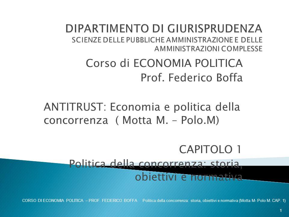 Corso di ECONOMIA POLITICA Prof. Federico Boffa ANTITRUST: Economia e politica della concorrenza ( Motta M. – Polo.M) CAPITOLO 1 Politica della concor