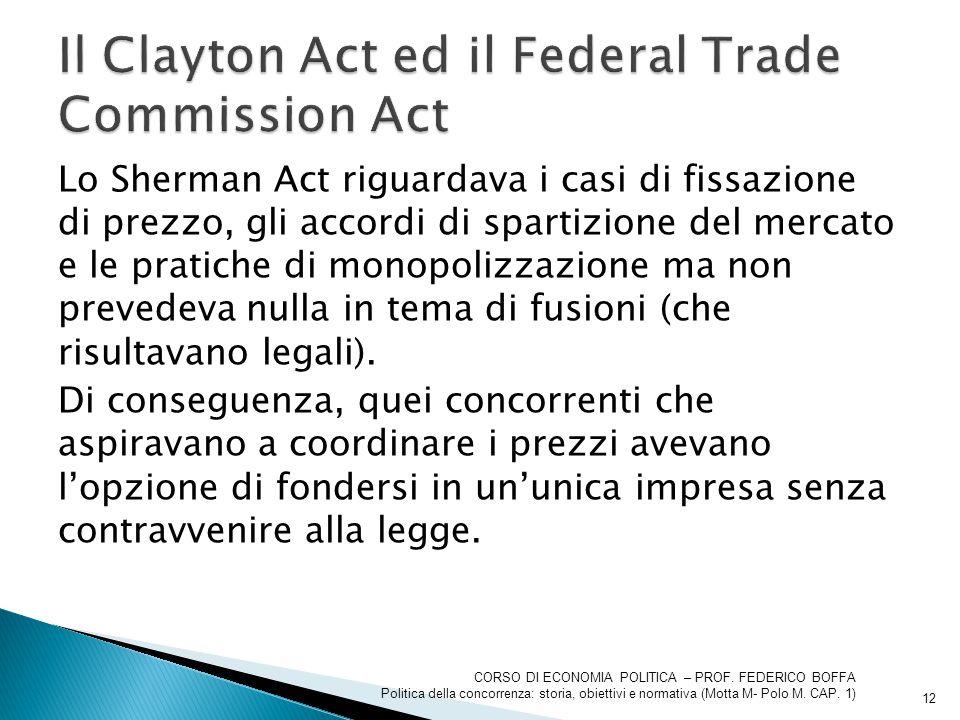 Lo Sherman Act riguardava i casi di fissazione di prezzo, gli accordi di spartizione del mercato e le pratiche di monopolizzazione ma non prevedeva nu