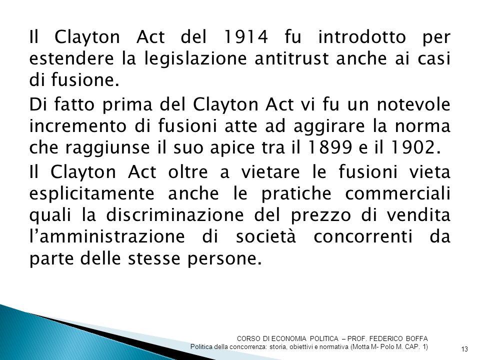 Il Clayton Act del 1914 fu introdotto per estendere la legislazione antitrust anche ai casi di fusione. Di fatto prima del Clayton Act vi fu un notevo