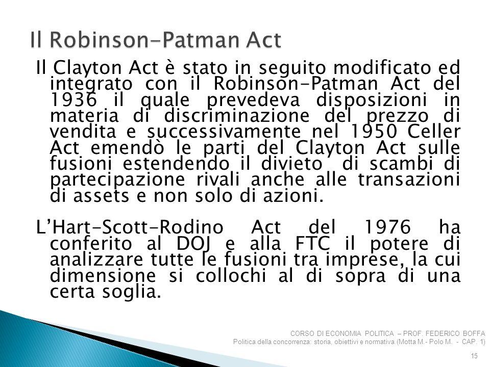 Il Clayton Act è stato in seguito modificato ed integrato con il Robinson-Patman Act del 1936 il quale prevedeva disposizioni in materia di discrimina