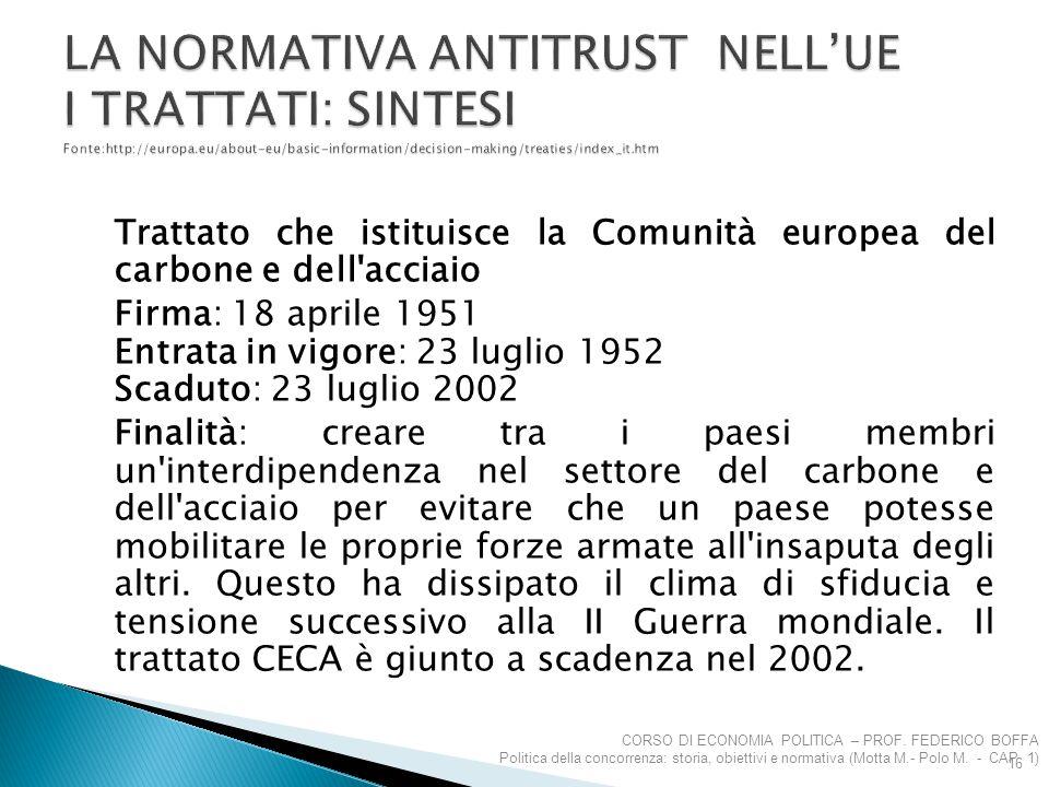 Trattato che istituisce la Comunità europea del carbone e dell'acciaio Firma: 18 aprile 1951 Entrata in vigore: 23 luglio 1952 Scaduto: 23 luglio 2002