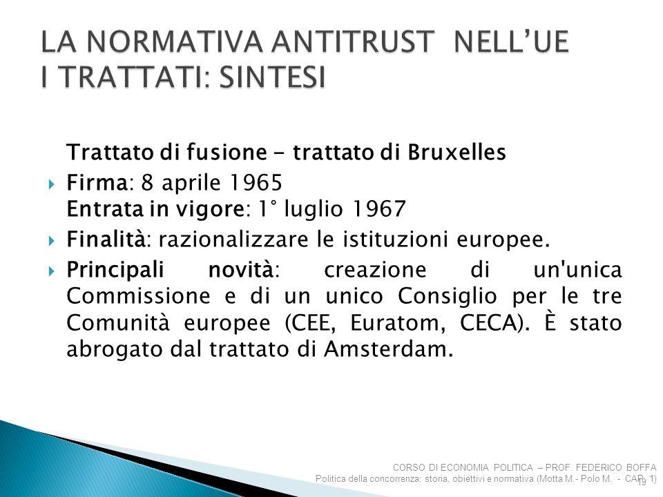 Trattato di fusione - trattato di Bruxelles  Firma: 8 aprile 1965 Entrata in vigore: 1° luglio 1967  Finalità: razionalizzare le istituzioni europee
