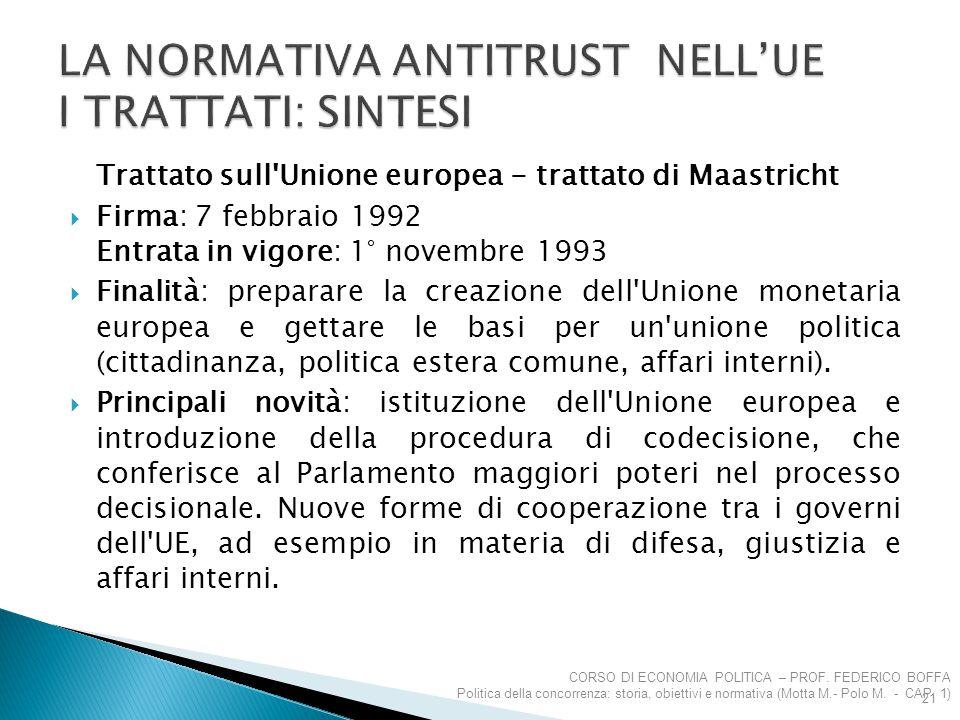 Trattato sull'Unione europea - trattato di Maastricht  Firma: 7 febbraio 1992 Entrata in vigore: 1° novembre 1993  Finalità: preparare la creazione