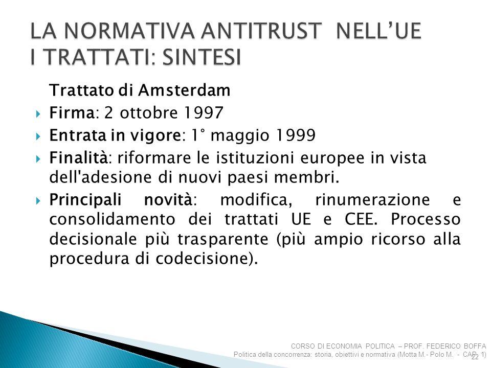Trattato di Amsterdam  Firma: 2 ottobre 1997  Entrata in vigore: 1° maggio 1999  Finalità: riformare le istituzioni europee in vista dell'adesione