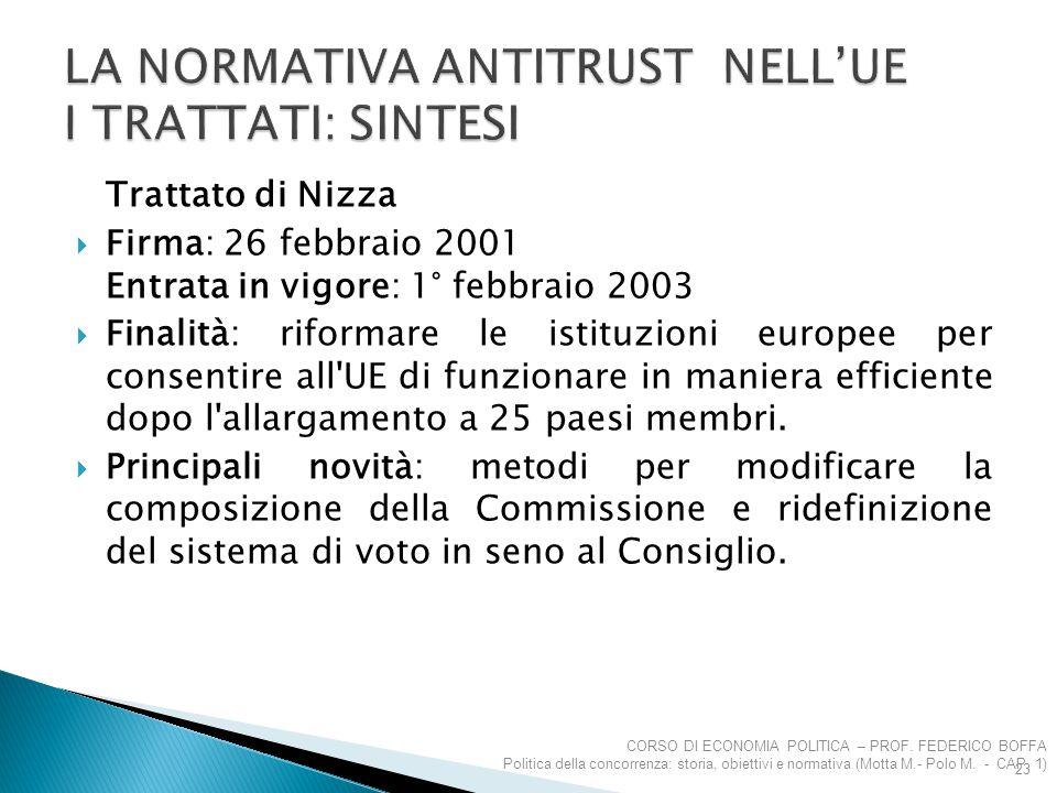 Trattato di Nizza  Firma: 26 febbraio 2001 Entrata in vigore: 1° febbraio 2003  Finalità: riformare le istituzioni europee per consentire all'UE di