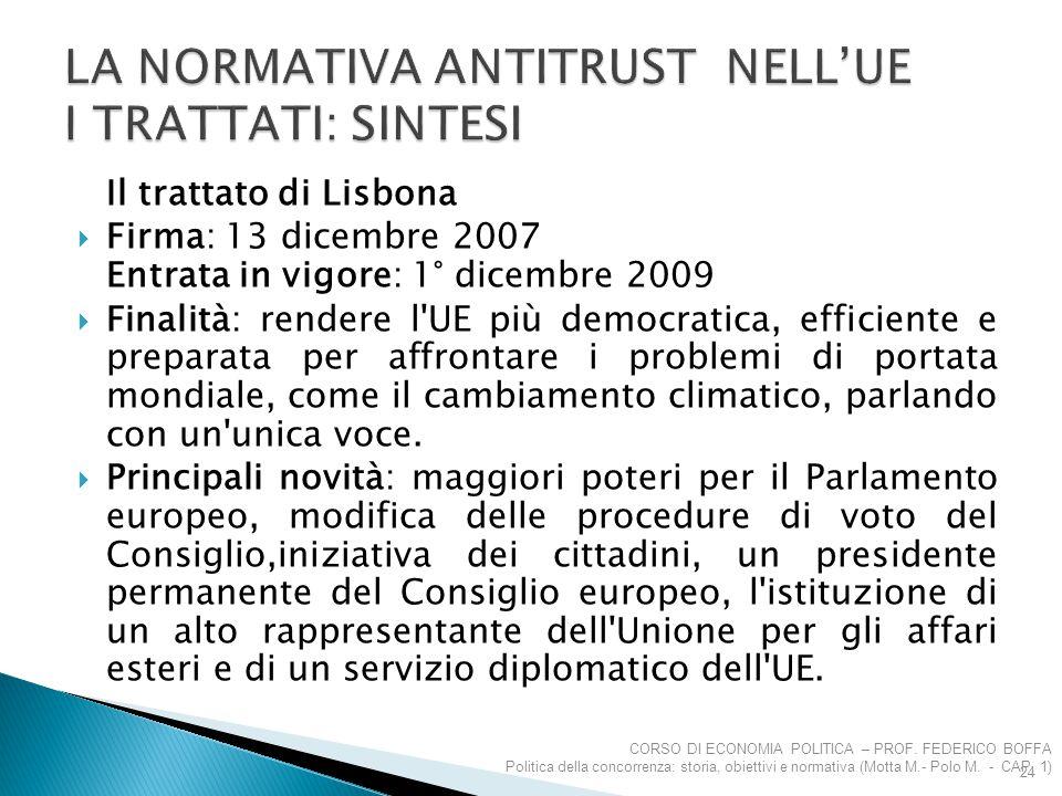 Il trattato di Lisbona  Firma: 13 dicembre 2007 Entrata in vigore: 1° dicembre 2009  Finalità: rendere l'UE più democratica, efficiente e preparata