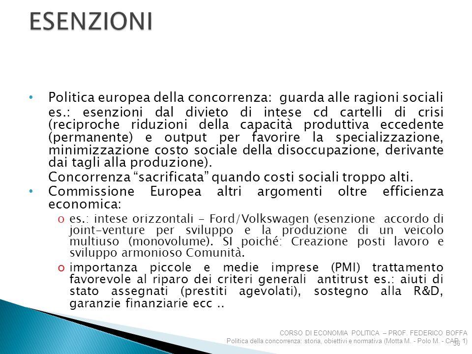Politica europea della concorrenza: guarda alle ragioni sociali es.: esenzioni dal divieto di intese cd cartelli di crisi (reciproche riduzioni della