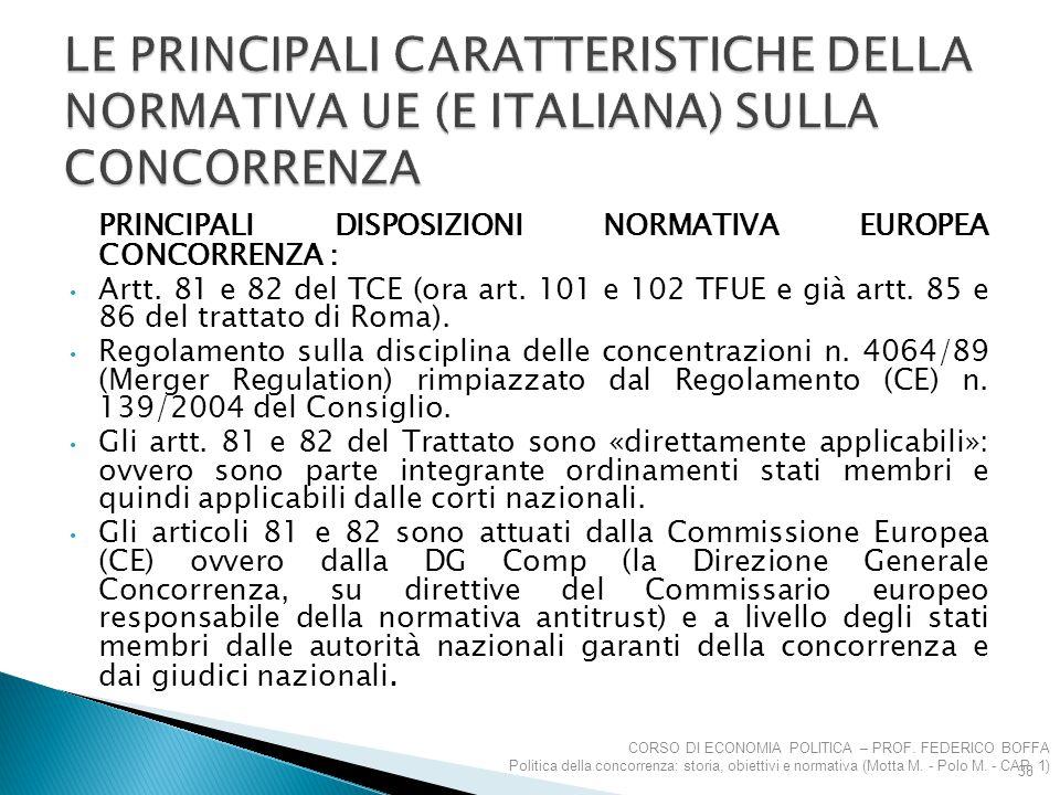 PRINCIPALI DISPOSIZIONI NORMATIVA EUROPEA CONCORRENZA : Artt. 81 e 82 del TCE (ora art. 101 e 102 TFUE e già artt. 85 e 86 del trattato di Roma). Rego