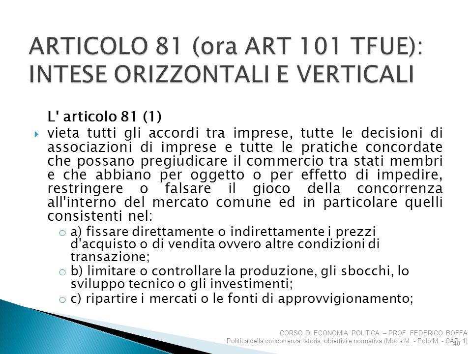 L' articolo 81 (1)  vieta tutti gli accordi tra imprese, tutte le decisioni di associazioni di imprese e tutte le pratiche concordate che possano pre