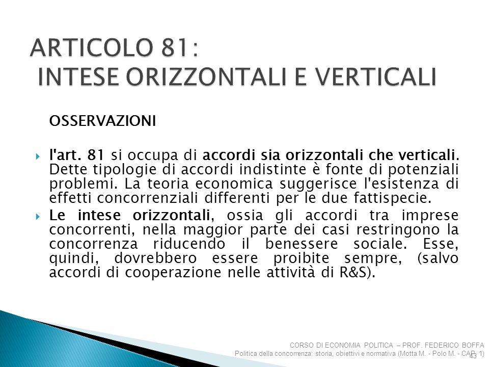 OSSERVAZIONI  l'art. 81 si occupa di accordi sia orizzontali che verticali. Dette tipologie di accordi indistinte è fonte di potenziali problemi. La