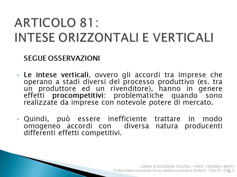 SEGUE OSSERVAZIONI Le intese verticali, ovvero gli accordi tra imprese che operano a stadi diversi del processo produttivo (es. tra un produttore ed u