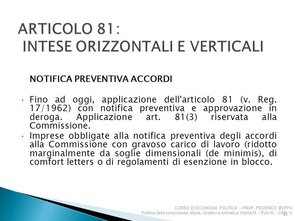 NOTIFICA PREVENTIVA ACCORDI Fino ad oggi, applicazione dell'articolo 81 (v. Reg. 17/1962) con notifica preventiva e approvazione in deroga. Applicazio