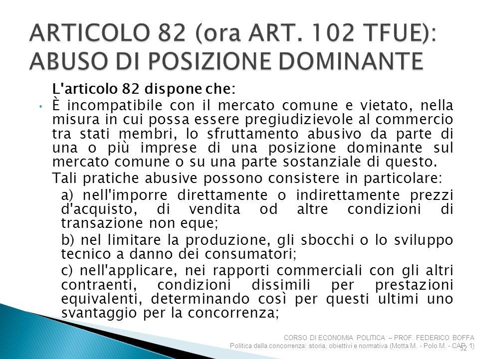 L'articolo 82 dispone che: È incompatibile con il mercato comune e vietato, nella misura in cui possa essere pregiudizievole al commercio tra stati me
