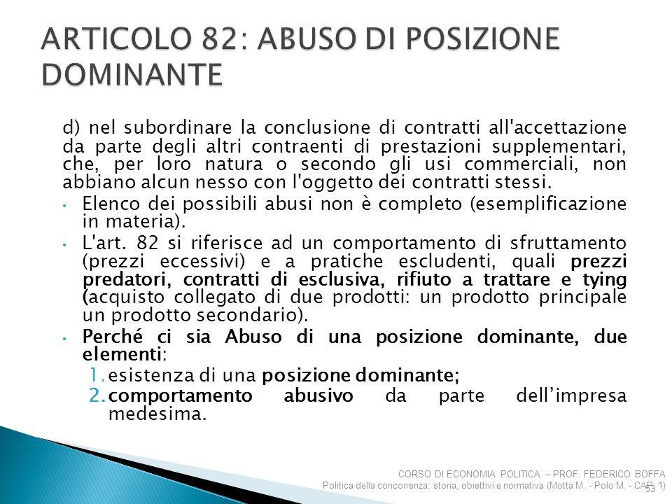 d) nel subordinare la conclusione di contratti all'accettazione da parte degli altri contraenti di prestazioni supplementari, che, per loro natura o s
